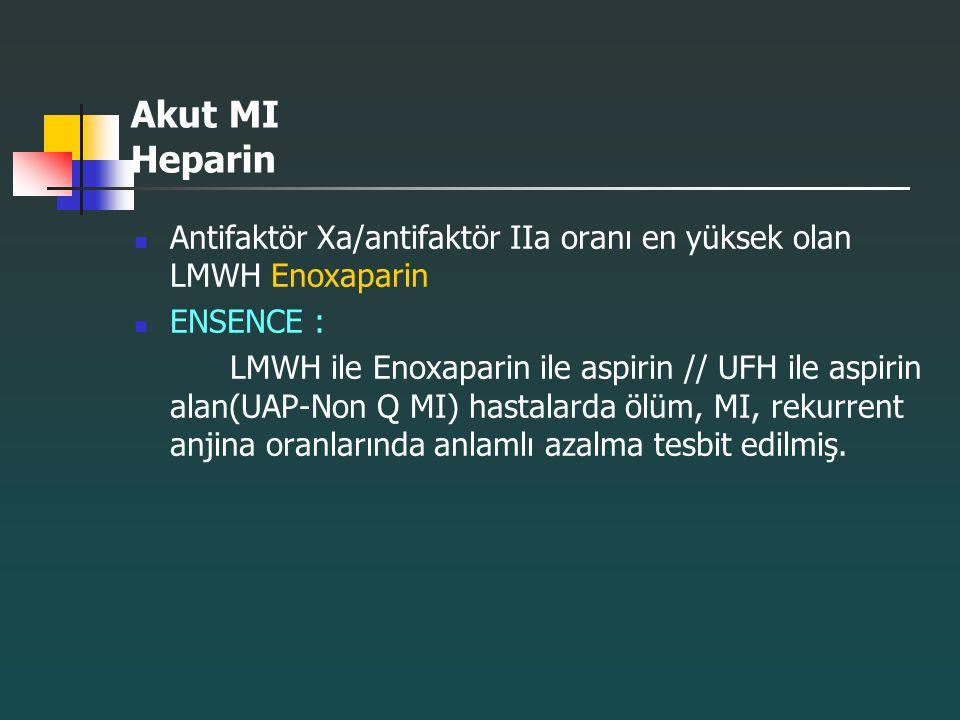 Akut MI Heparin Antifaktör Xa/antifaktör IIa oranı en yüksek olan LMWH Enoxaparin. ENSENCE :