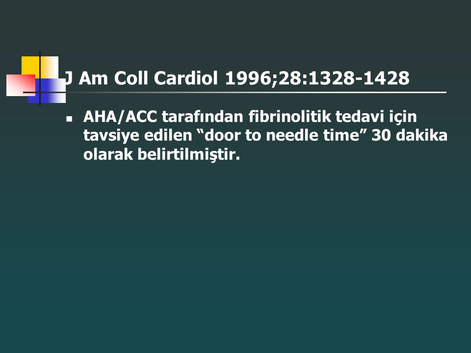 J Am Coll Cardiol 1996;28:1328-1428 AHA/ACC tarafından fibrinolitik tedavi için tavsiye edilen door to needle time 30 dakika olarak belirtilmiştir.