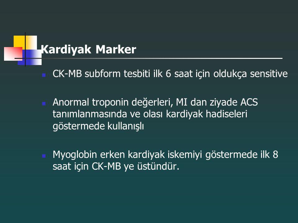 Kardiyak Marker CK-MB subform tesbiti ilk 6 saat için oldukça sensitive.