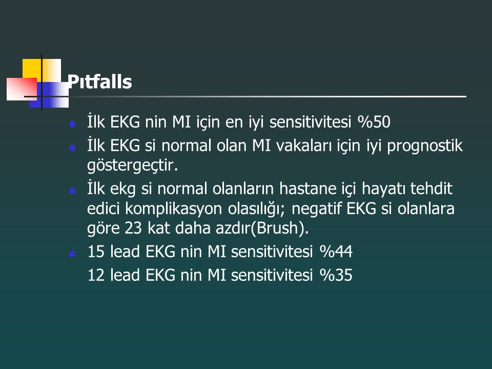 Pıtfalls İlk EKG nin MI için en iyi sensitivitesi %50
