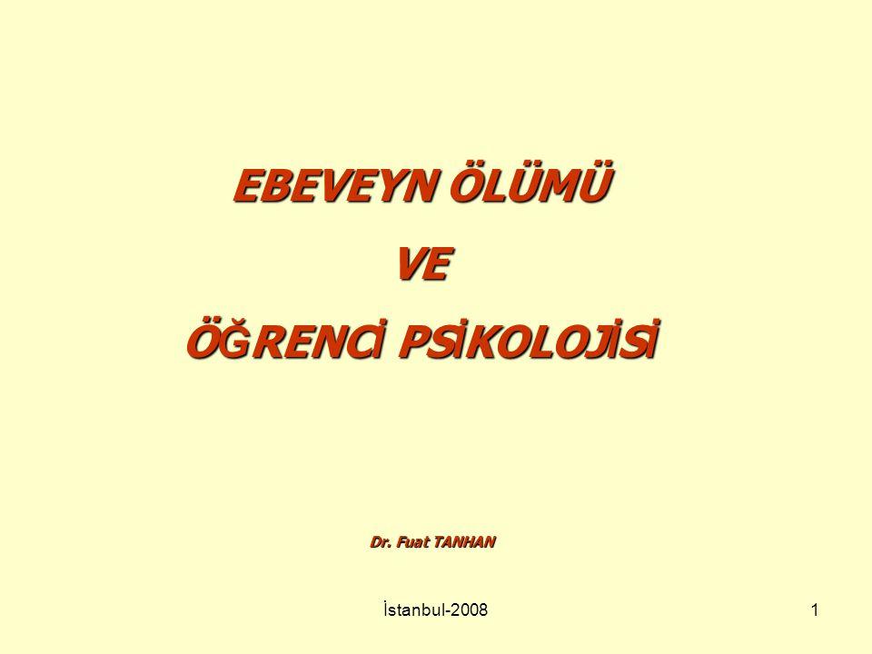 EBEVEYN ÖLÜMÜ VE ÖĞRENCİ PSİKOLOJİSİ Dr. Fuat TANHAN İstanbul-2008