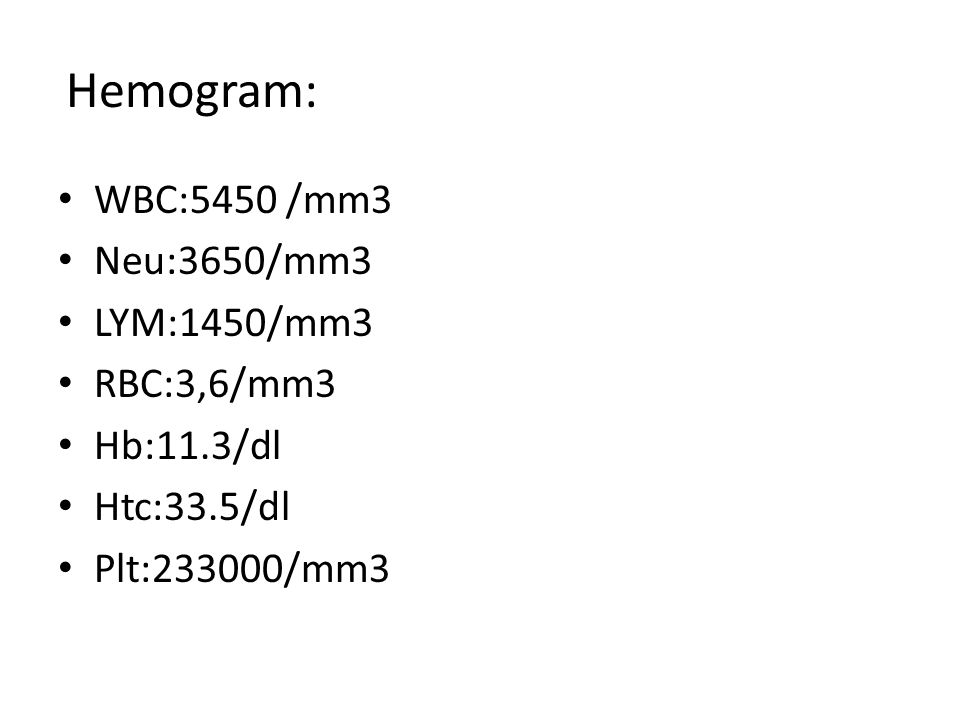 Hemogram: WBC:5450 /mm3 Neu:3650/mm3 LYM:1450/mm3 RBC:3,6/mm3