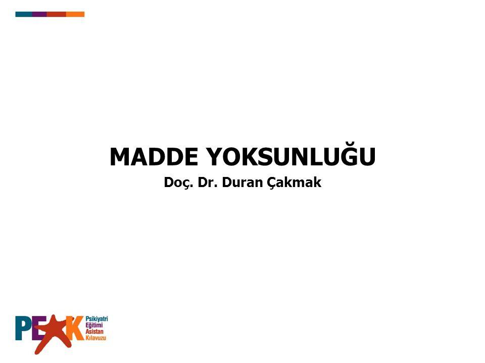MADDE YOKSUNLUĞU Doç. Dr. Duran Çakmak