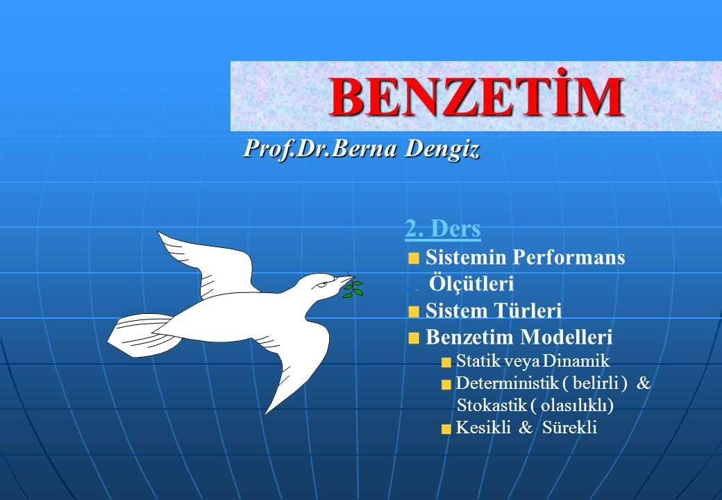 BENZETİM Prof.Dr.Berna Dengiz 2. Ders Sistemin Performans