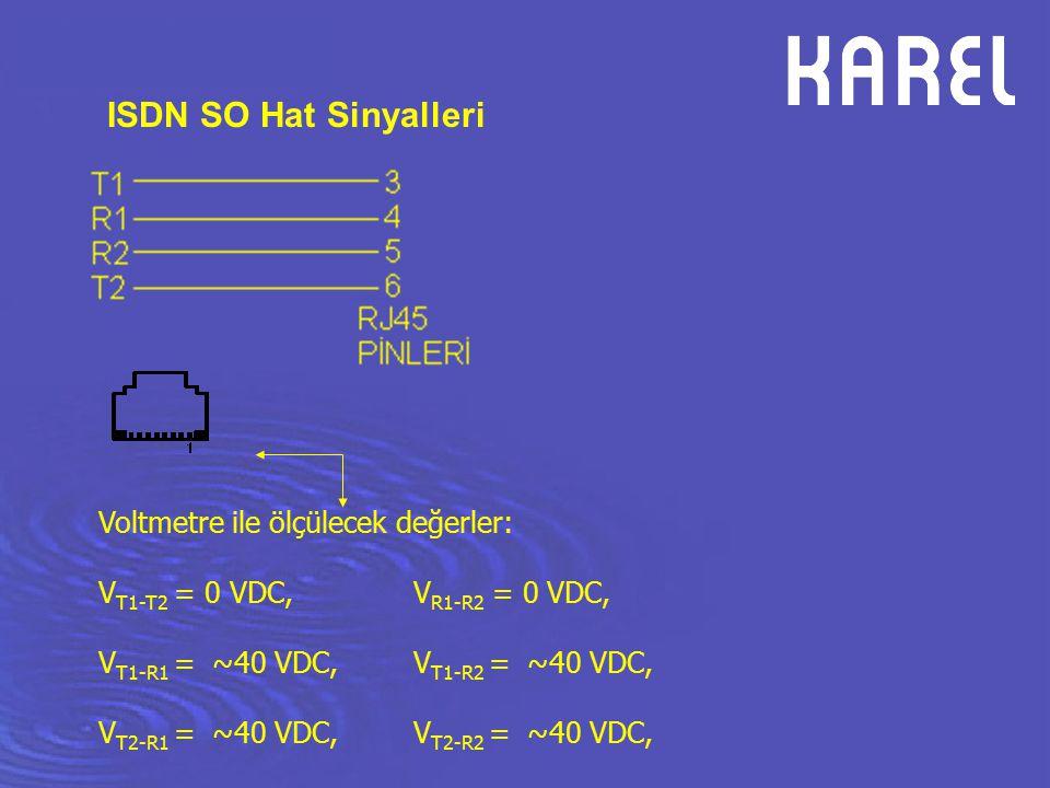 ISDN SO Hat Sinyalleri Voltmetre ile ölçülecek değerler: