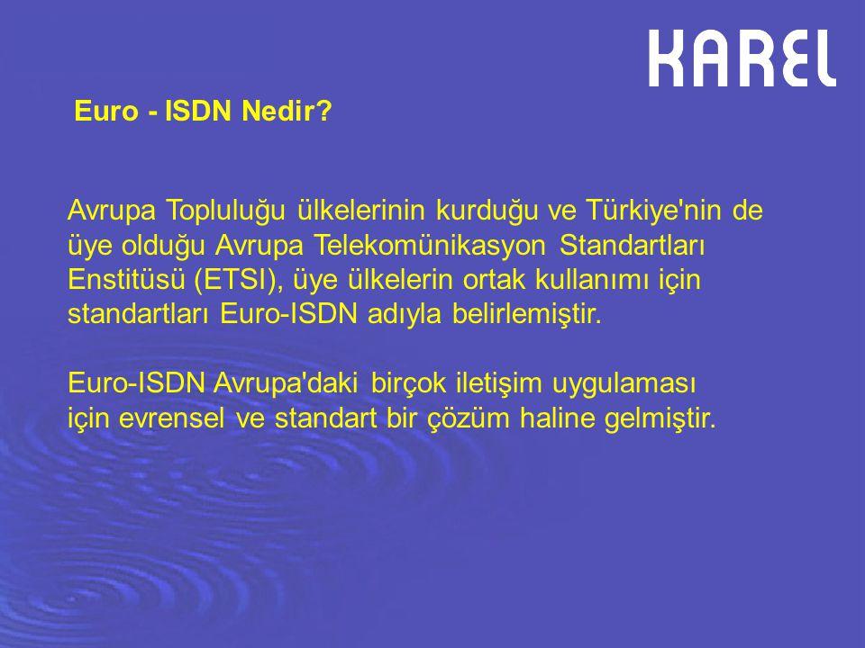 Euro - ISDN Nedir Avrupa Topluluğu ülkelerinin kurduğu ve Türkiye nin de. üye olduğu Avrupa Telekomünikasyon Standartları.