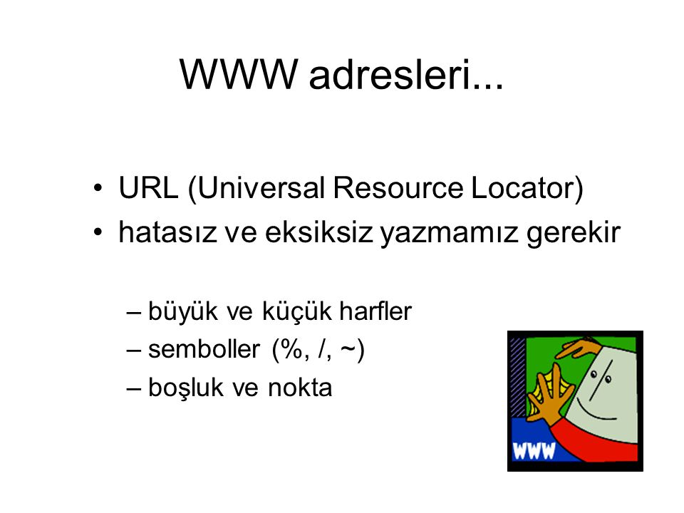 WWW adresleri... URL (Universal Resource Locator)