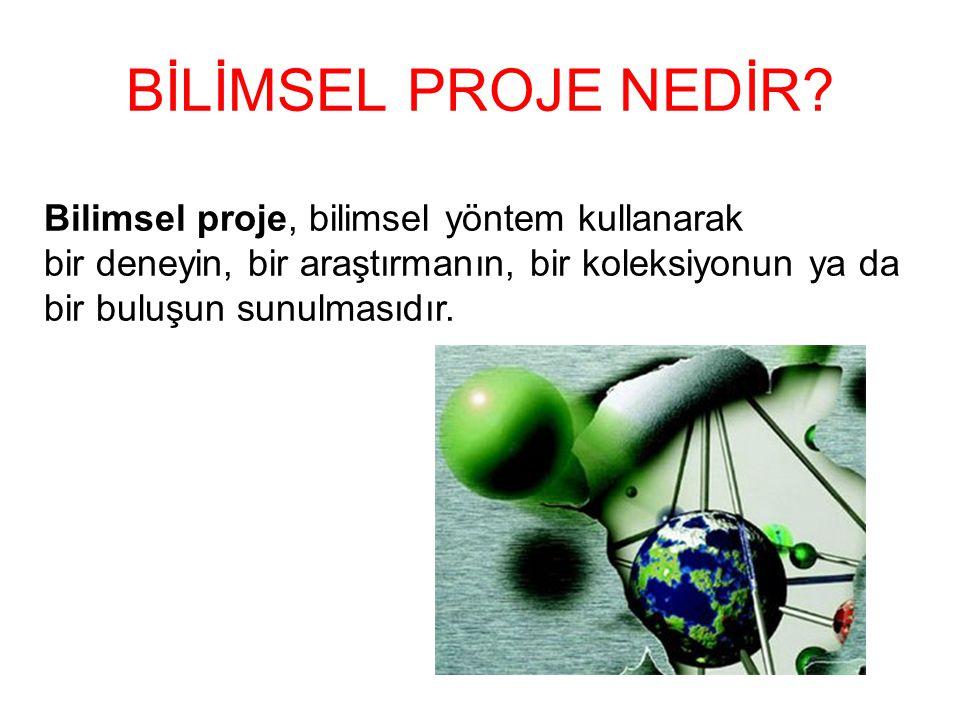 BİLİMSEL PROJE NEDİR Bilimsel proje, bilimsel yöntem kullanarak