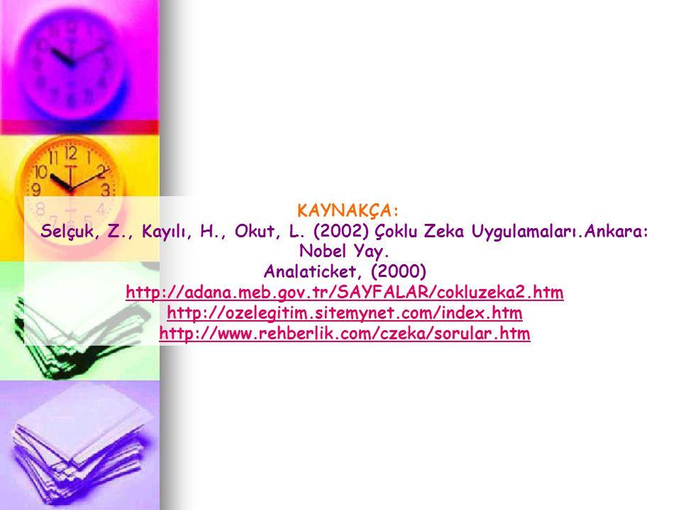 KAYNAKÇA: Selçuk, Z., Kayılı, H., Okut, L. (2002) Çoklu Zeka Uygulamaları.Ankara: Nobel Yay. Analaticket, (2000)
