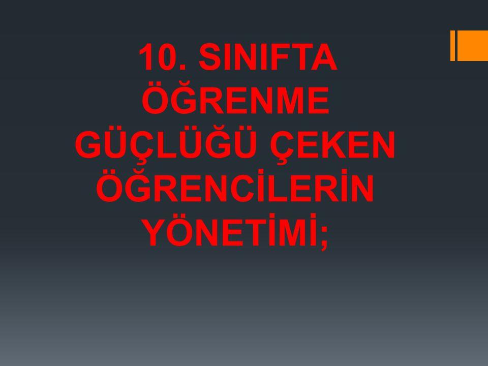 10. SINIFTA ÖĞRENME GÜÇLÜĞÜ ÇEKEN ÖĞRENCİLERİN YÖNETİMİ;