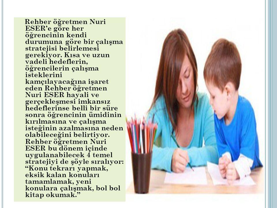 Rehber öğretmen Nuri ESER'e göre her öğrencinin kendi durumuna göre bir çalışma stratejisi belirlemesi gerekiyor.