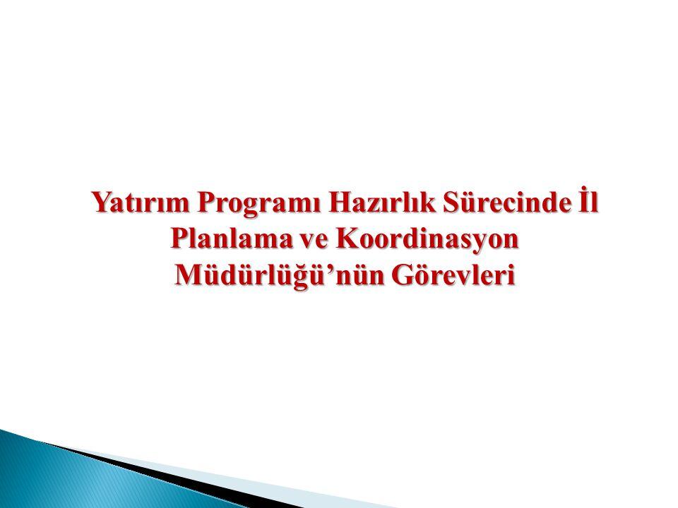 Yatırım Programı Hazırlık Sürecinde İl Planlama ve Koordinasyon Müdürlüğü'nün Görevleri