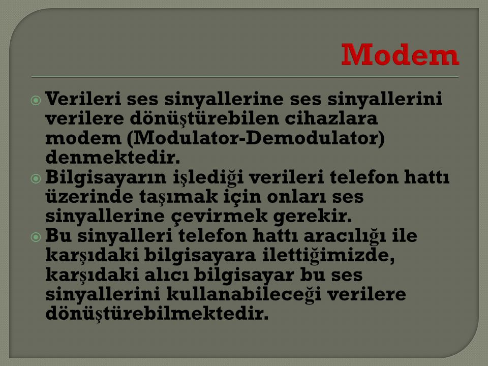 Modem Verileri ses sinyallerine ses sinyallerini verilere dönüştürebilen cihazlara modem (Modulator-Demodulator) denmektedir.