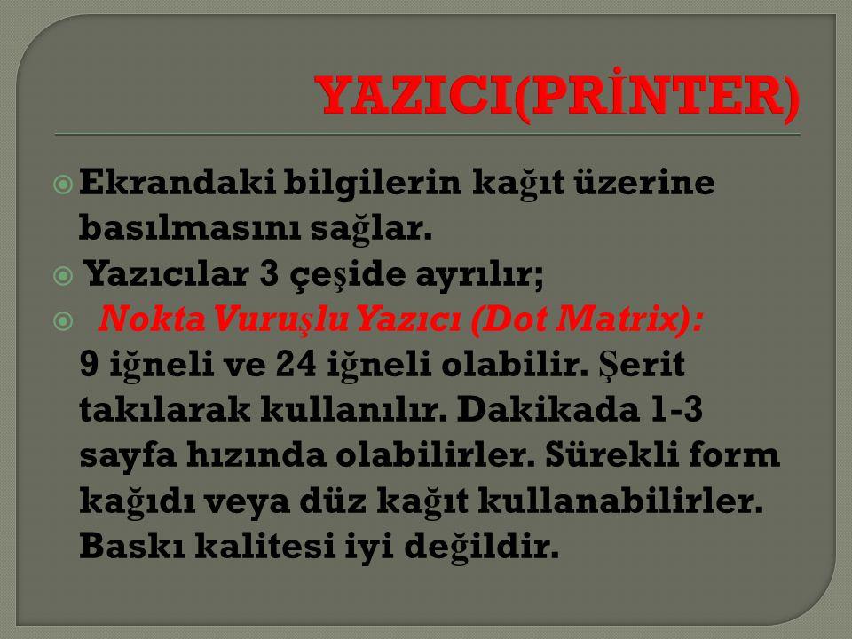 YAZICI(PRİNTER) Ekrandaki bilgilerin kağıt üzerine basılmasını sağlar.