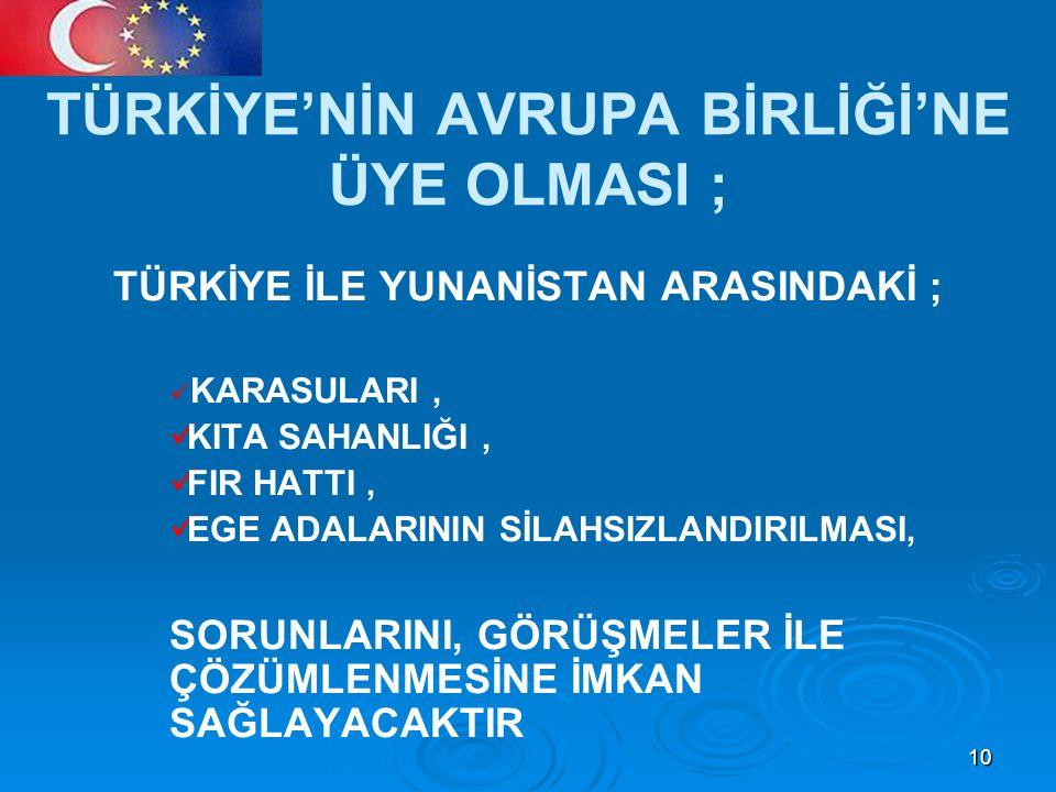TÜRKİYE'NİN AVRUPA BİRLİĞİ'NE ÜYE OLMASI ;