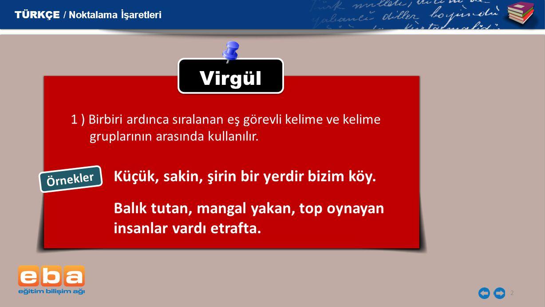 Virgül Küçük, sakin, şirin bir yerdir bizim köy.