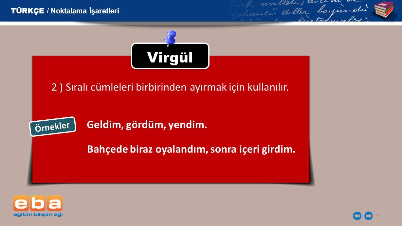 Virgül 2 ) Sıralı cümleleri birbirinden ayırmak için kullanılır.