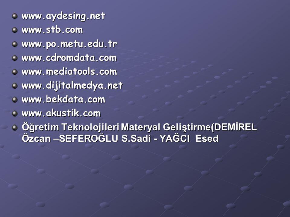www.aydesing.net www.stb.com. www.po.metu.edu.tr. www.cdromdata.com. www.mediatools.com. www.dijitalmedya.net.