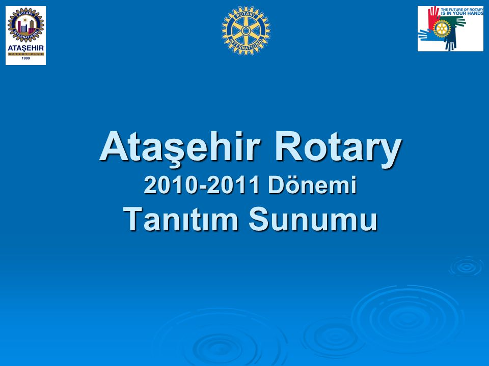 Ataşehir Rotary 2010-2011 Dönemi Tanıtım Sunumu