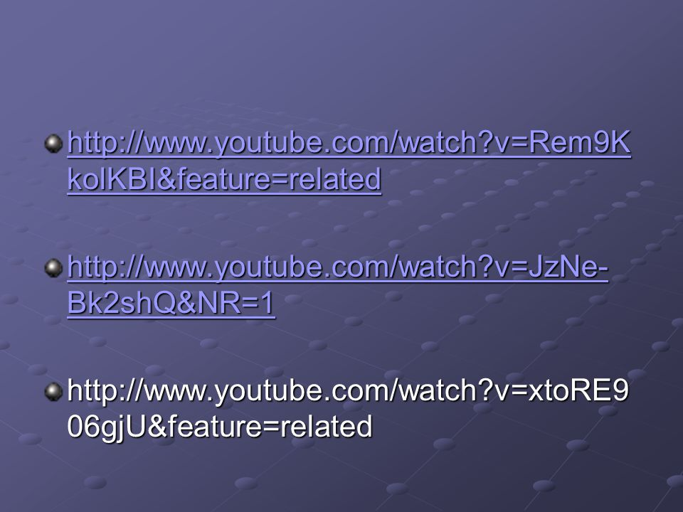http://www.youtube.com/watch v=Rem9KkolKBI&feature=related http://www.youtube.com/watch v=JzNe-Bk2shQ&NR=1.