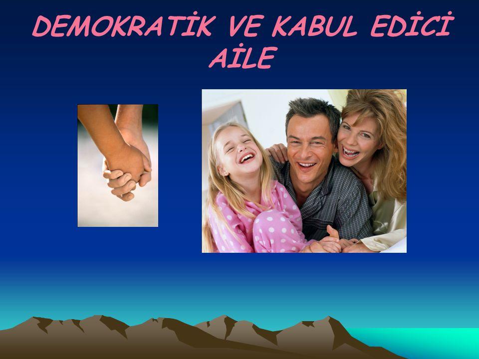 DEMOKRATİK VE KABUL EDİCİ AİLE