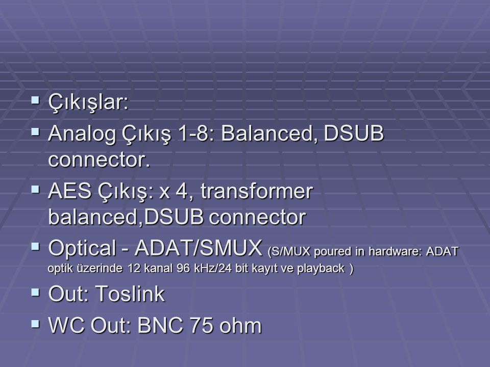 Çıkışlar: Analog Çıkış 1-8: Balanced, DSUB connector. AES Çıkış: x 4, transformer balanced,DSUB connector.