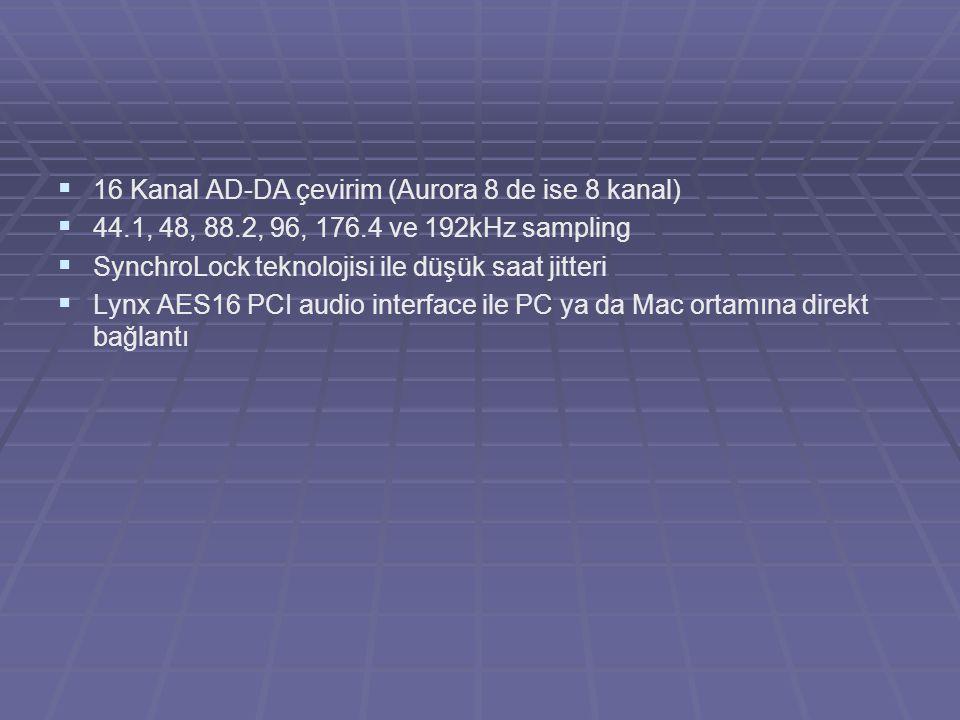 16 Kanal AD-DA çevirim (Aurora 8 de ise 8 kanal)