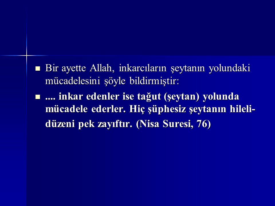 Bir ayette Allah, inkarcıların şeytanın yolundaki mücadelesini şöyle bildirmiştir: