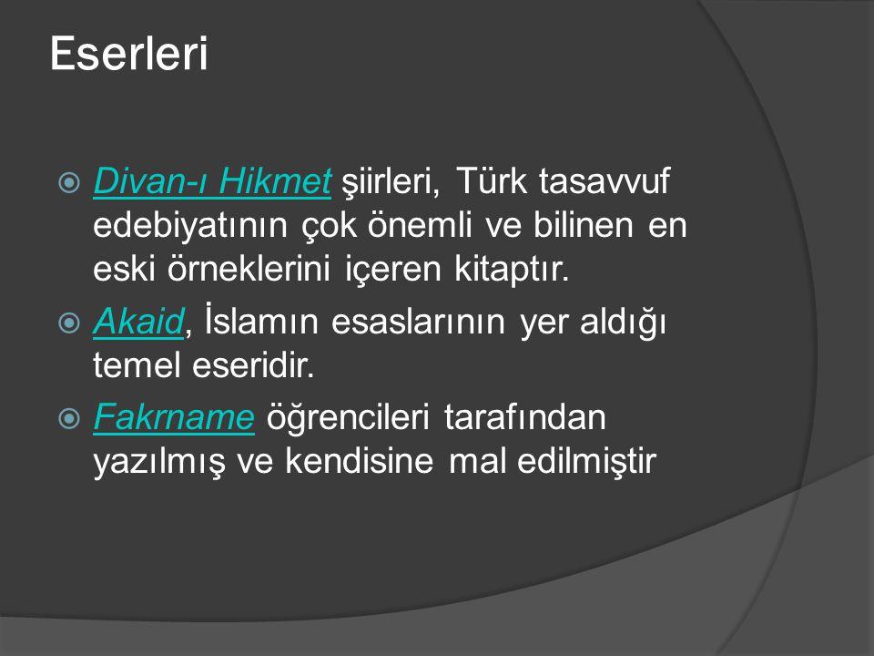 Eserleri Divan-ı Hikmet şiirleri, Türk tasavvuf edebiyatının çok önemli ve bilinen en eski örneklerini içeren kitaptır.