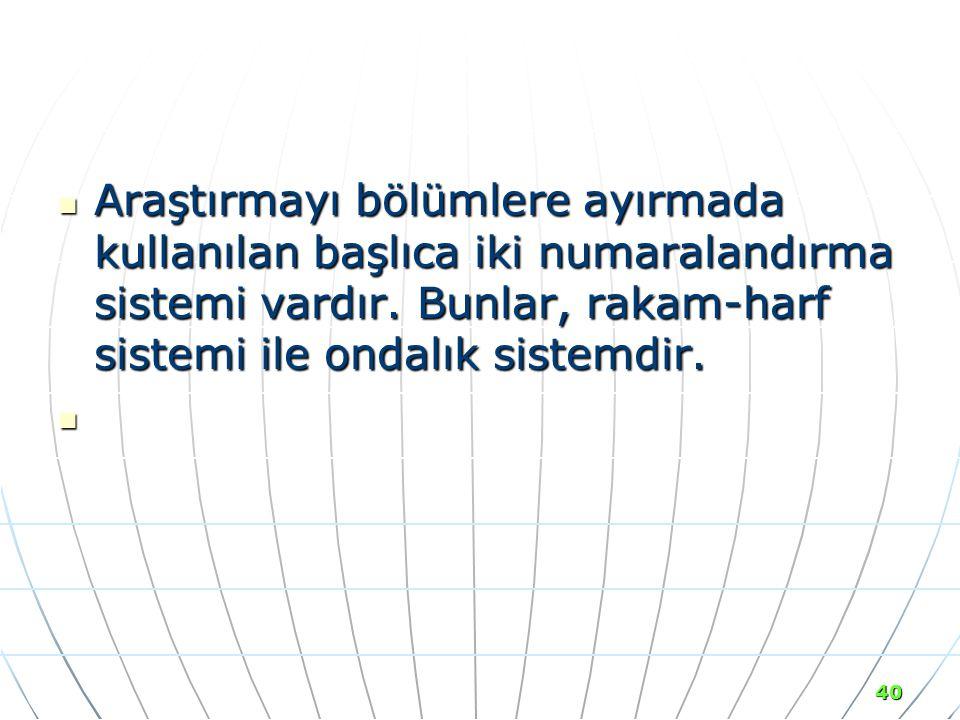 Araştırmayı bölümlere ayırmada kullanılan başlıca iki numaralandırma sistemi vardır. Bunlar, rakam-harf sistemi ile ondalık sistemdir.