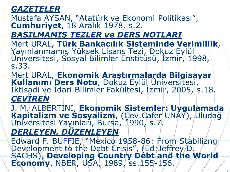 GAZETELER Mustafa AYSAN, Atatürk ve Ekonomi Politikası , Cumhuriyet, 18 Aralık 1978, s.2. BASILMAMIŞ TEZLER ve DERS NOTLARI.