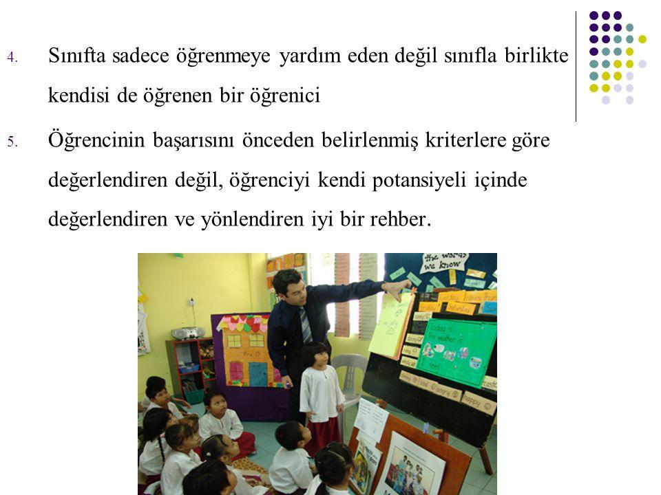 Sınıfta sadece öğrenmeye yardım eden değil sınıfla birlikte kendisi de öğrenen bir öğrenici