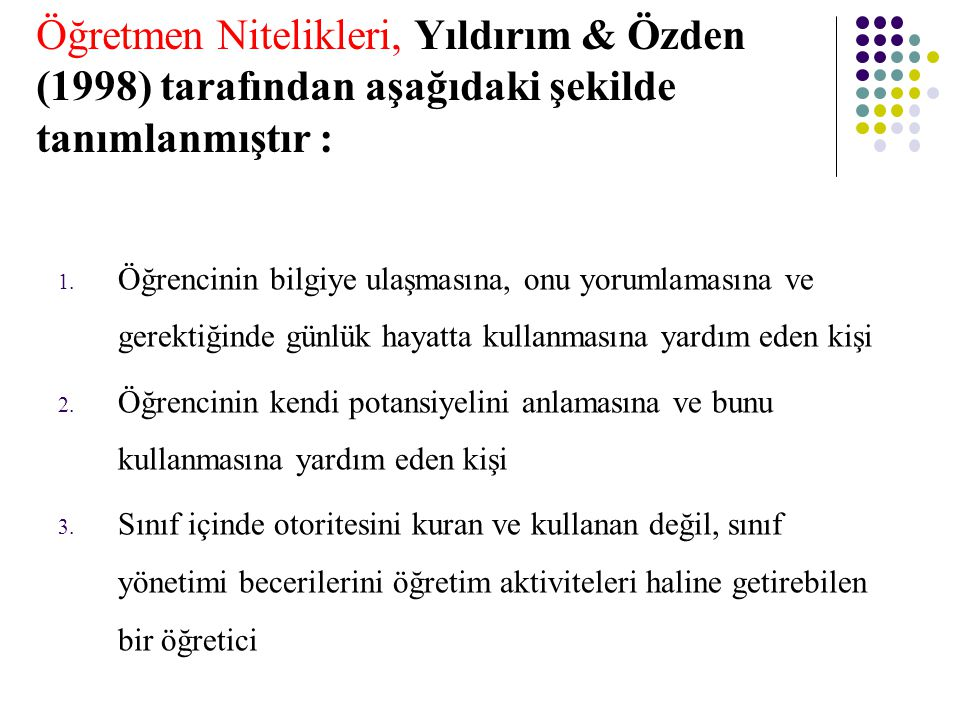 Öğretmen Nitelikleri, Yıldırım & Özden (1998) tarafından aşağıdaki şekilde tanımlanmıştır :