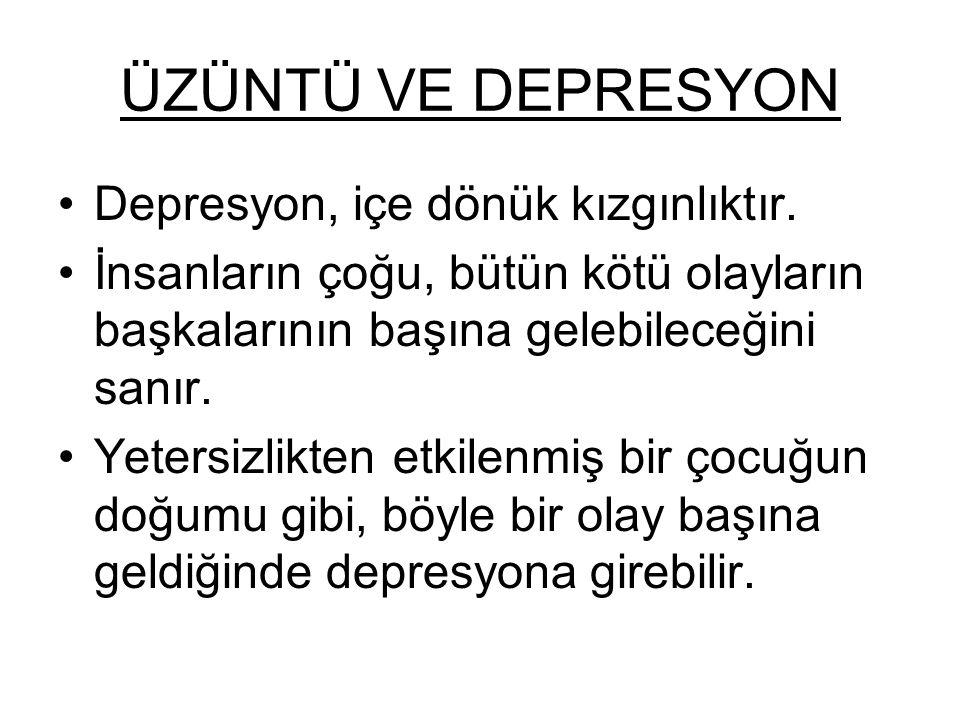 ÜZÜNTÜ VE DEPRESYON Depresyon, içe dönük kızgınlıktır.