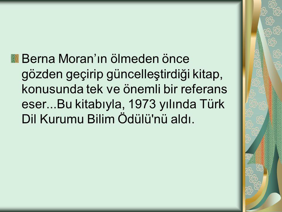 Berna Moran'ın ölmeden önce gözden geçirip güncelleştirdiği kitap, konusunda tek ve önemli bir referans eser...Bu kitabıyla, 1973 yılında Türk Dil Kurumu Bilim Ödülü nü aldı.