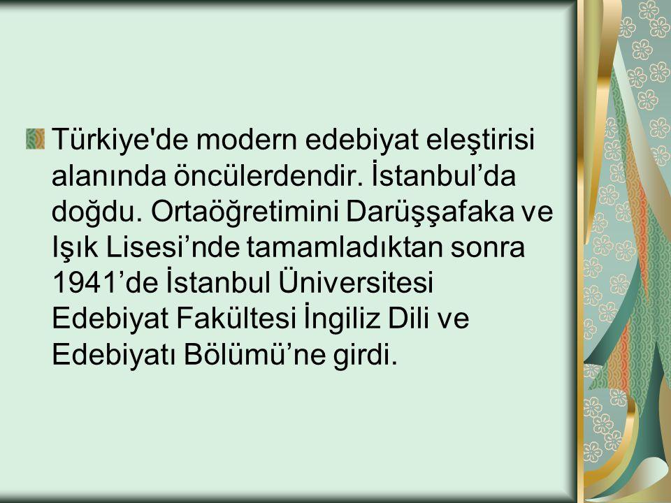 Türkiye de modern edebiyat eleştirisi alanında öncülerdendir