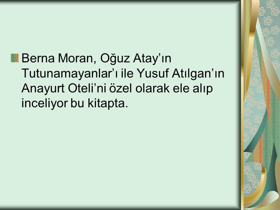 Berna Moran, Oğuz Atay'ın Tutunamayanlar'ı ile Yusuf Atılgan'ın Anayurt Oteli'ni özel olarak ele alıp inceliyor bu kitapta.
