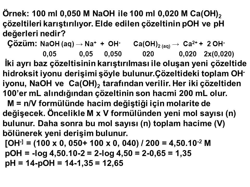 Çözüm: NaOH (aq) → Na+ + OH- Ca(OH)2 (aq) → Ca2+ + 2 OH-