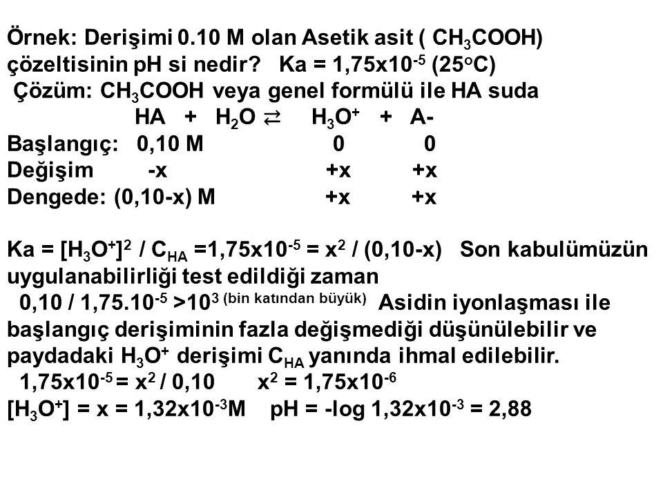 Çözüm: CH3COOH veya genel formülü ile HA suda HA + H2O ⇄ H3O+ + A-