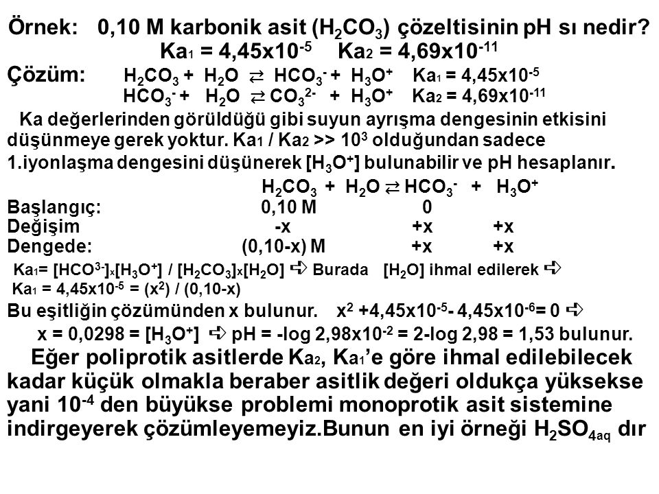 Çözüm: H2CO3 + H2O ⇄ HCO3- + H3O+ Ka1 = 4,45x10-5