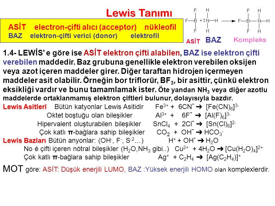 Lewis Tanımı ASİT electron-çifti alıcı (acceptor) nükleofil. BAZ elektron-çifti verici (donor) elektrofil.