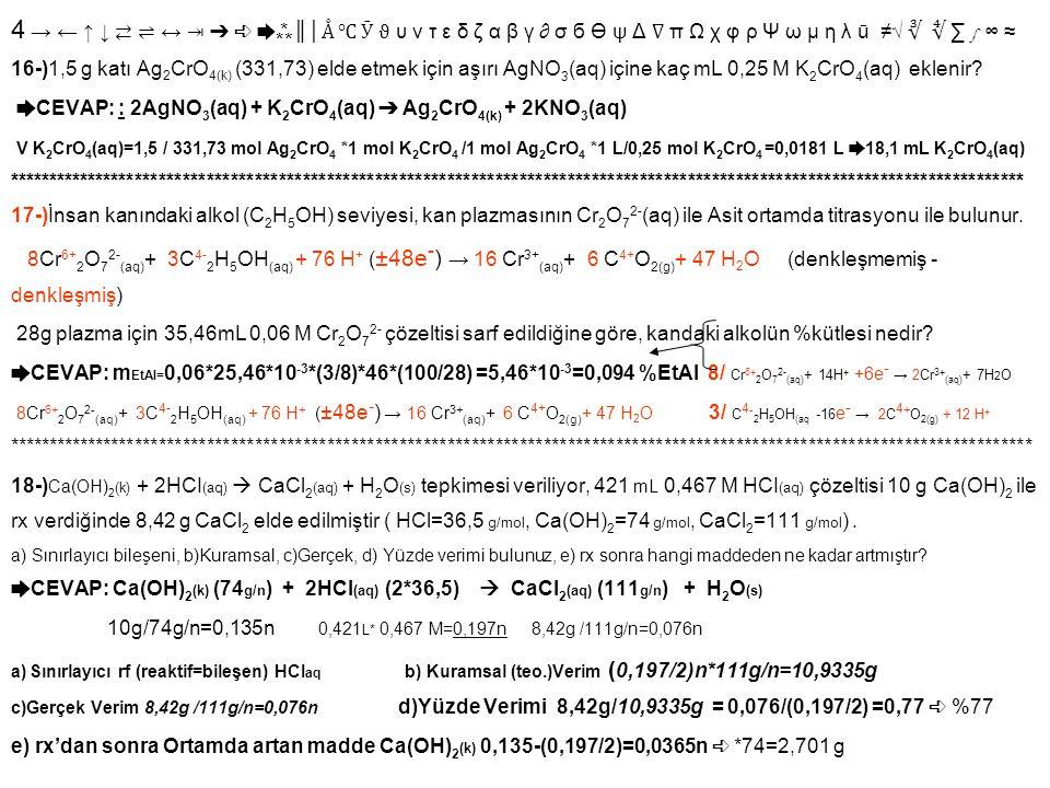 4 → ← ↑ ↓ ⇄ ⇌ ↔ ⇥ ➔ ➪ ➨⁂║│Å ℃ Ӯ ϑ υ ν τ ε δ ζ α β γ ∂ σ б Ө ψ Δ ∇ π Ω χ φ ρ Ψ ω μ η λ ū ≠√ ∛ ∜ ∑ ∫ ∞ ≈ 16-)1,5 g katı Ag2CrO4(k) (331,73) elde etmek için aşırı AgNO3(aq) içine kaç mL 0,25 M K2CrO4(aq) eklenir