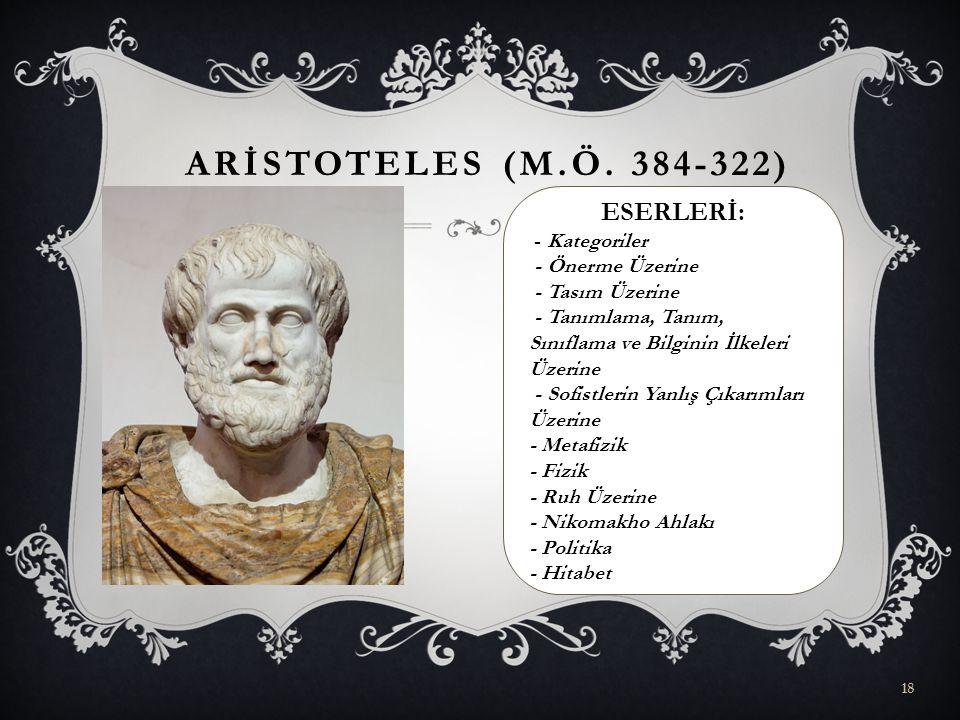 ARİSTOTELES (M.Ö. 384-322) ESERLERİ: - Kategoriler - Önerme Üzerine