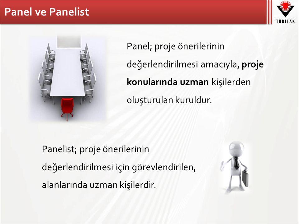 Panel ve Panelist Panel; proje önerilerinin değerlendirilmesi amacıyla, proje konularında uzman kişilerden oluşturulan kuruldur.