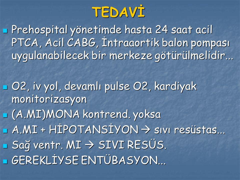 TEDAVİ Prehospital yönetimde hasta 24 saat acil PTCA, Acil CABG, İntraaortik balon pompası uygulanabilecek bir merkeze götürülmelidir...