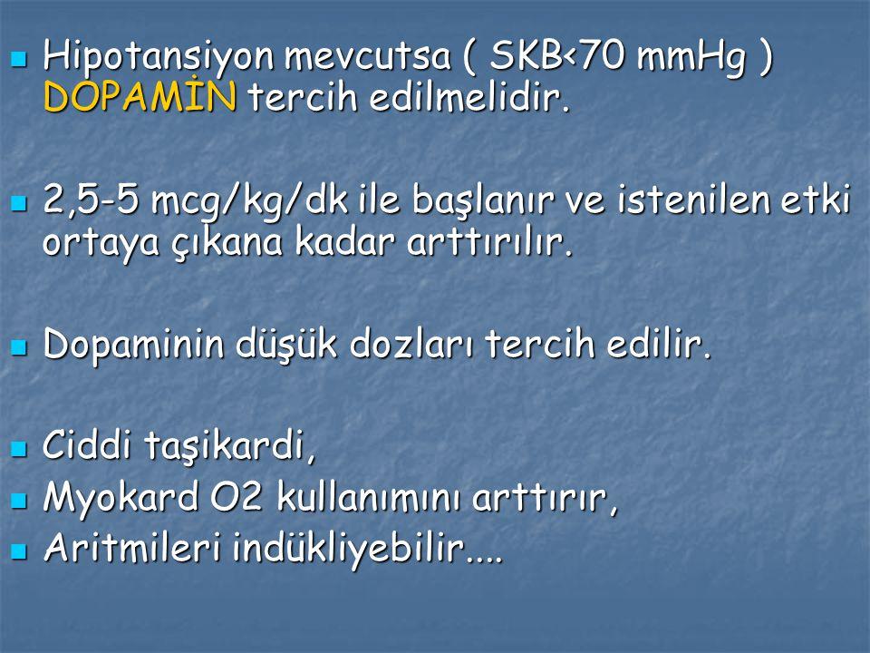 Hipotansiyon mevcutsa ( SKB<70 mmHg ) DOPAMİN tercih edilmelidir.