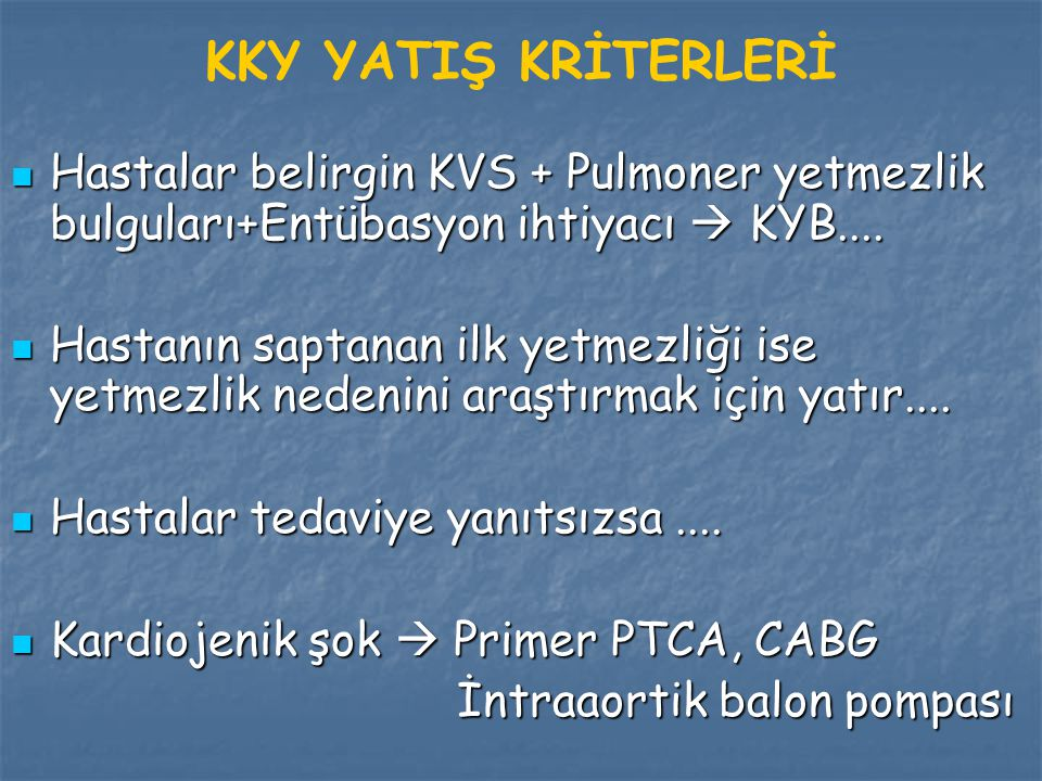 KKY YATIŞ KRİTERLERİ Hastalar belirgin KVS + Pulmoner yetmezlik bulguları+Entübasyon ihtiyacı  KYB....