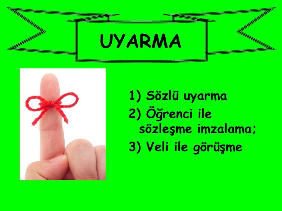 UYARMA 1) Sözlü uyarma 2) Öğrenci ile sözleşme imzalama;