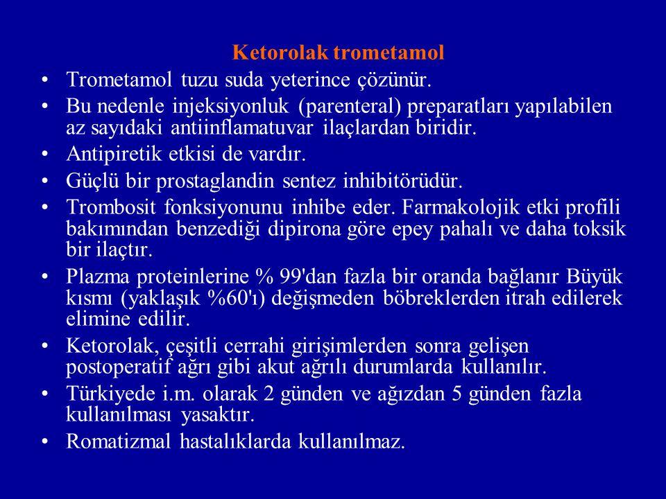 Ketorolak trometamol Trometamol tuzu suda yeterince çözünür.
