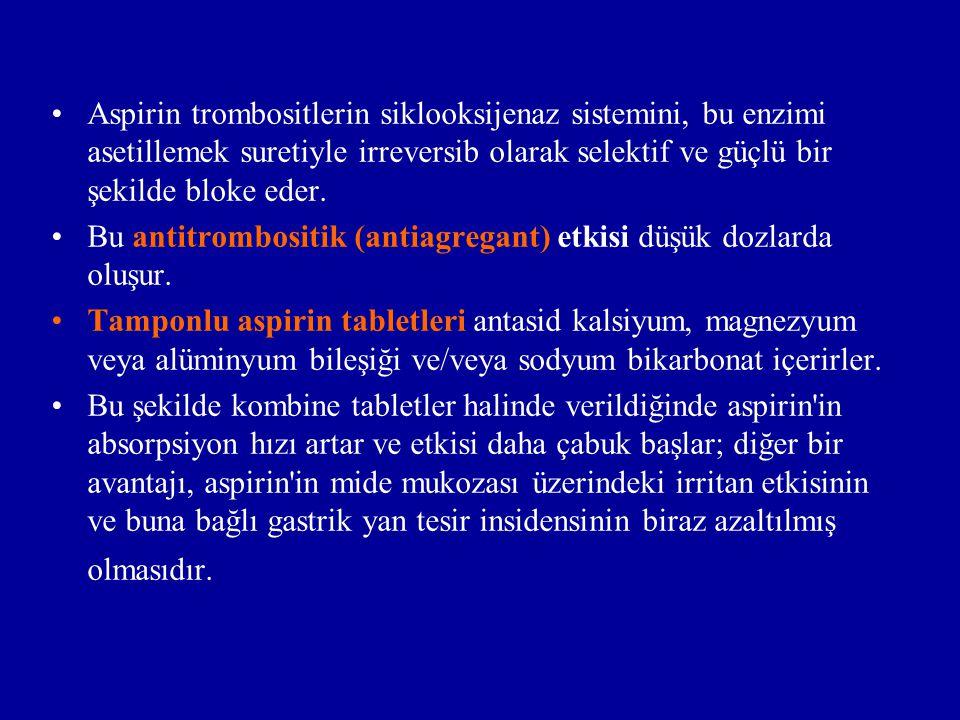 Aspirin trombositlerin siklooksijenaz sistemini, bu enzimi asetillemek suretiyle irreversib olarak selektif ve güçlü bir şekilde bloke eder.